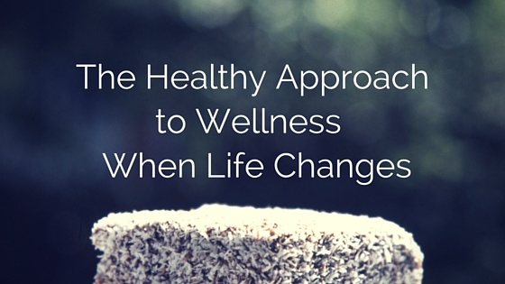healthy approach to life changes