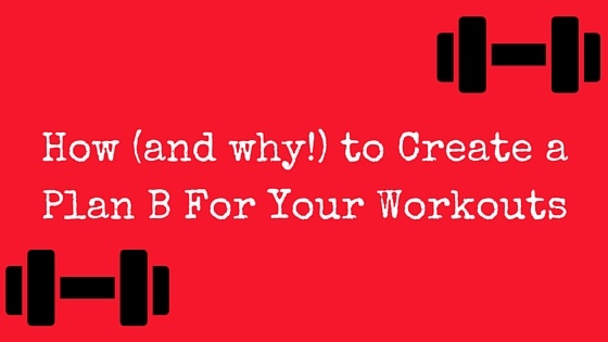 How to Create a Plan B For Your Workouts