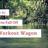 What to do when you fall off workouts