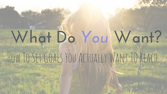 What do you want (goals)