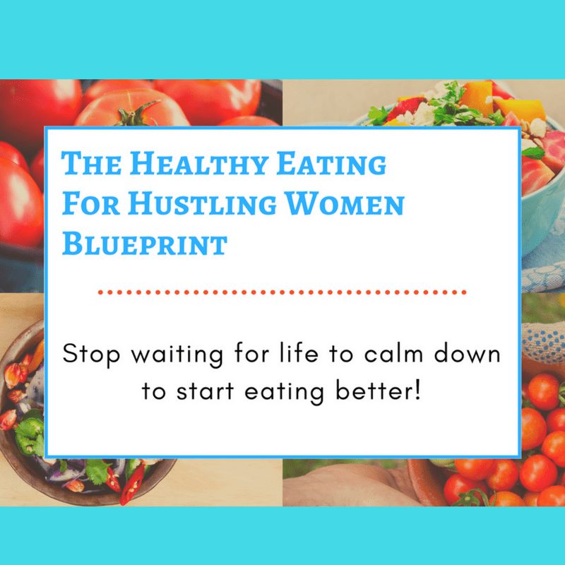 Healthy eating for hustling women blueprint simply well coaching malvernweather Gallery