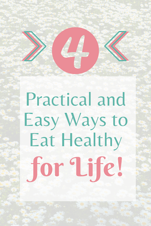 4 easy ways to eat healthy for life