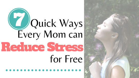 quick ways moms can reduce stress for free