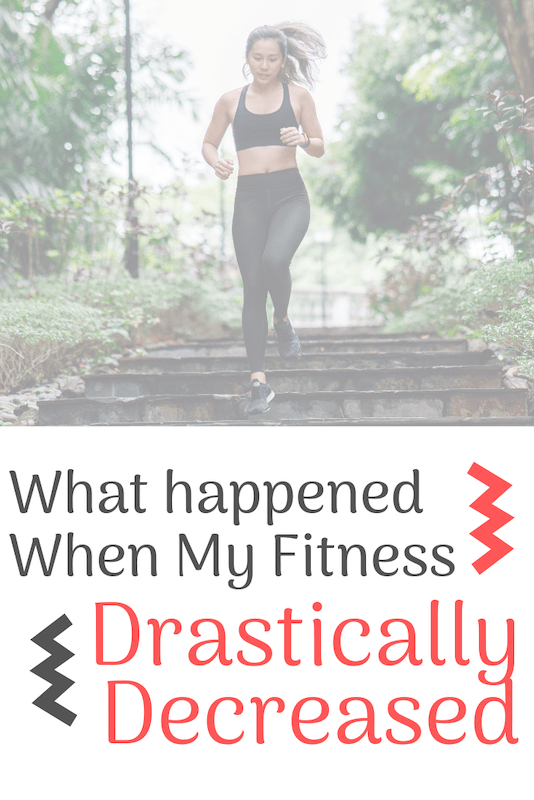 what happened when my fitness drastically decreased