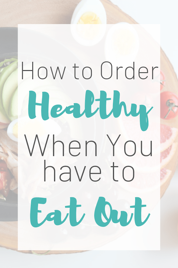 How to order healthy when you have to eat out