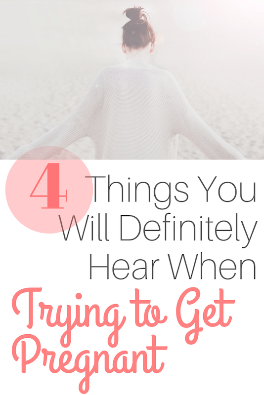 4 things you will hear when trying to get pregnant